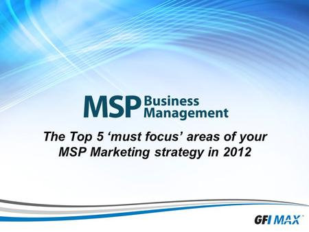 1 The Top 5 'must focus' areas of your MSP Marketing strategy in 2012.
