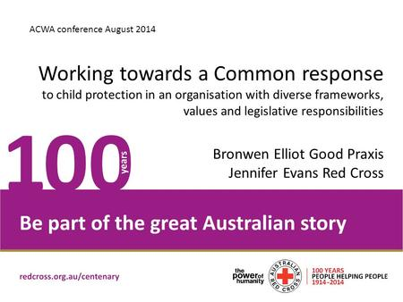 Place Headline here ACWA conference August 2014 Working towards a Common response to child protection in an organisation with diverse frameworks, values.