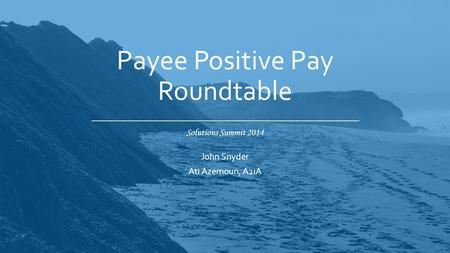 Solutions Summit 2014 Payee Positive Pay Roundtable John Snyder Ati Azemoun, A2iA.
