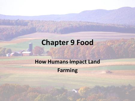 Chapter 9 Food How Humans Impact Land Farming. Starvation Lack of calories/ people usually die from disease Malnutrition Lack of an essential nutrient.