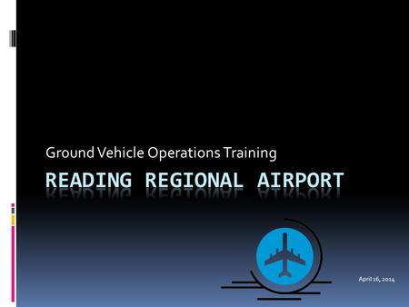 Ground Vehicle Operations Training April 16, 2014.