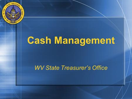 Cash Management WV State Treasurer's Office. Cash Management and Cash Handling Spending Unit –State Cash Collection Site Cash –Not just and Coins Currency.