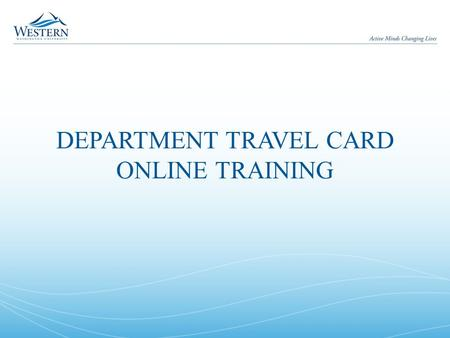 DEPARTMENT TRAVEL CARD ONLINE TRAINING. Department Travel Card Online Training Welcome to the Department Travel Card Online Training As part of the training,