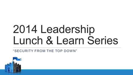 "2014 Leadership Lunch & Learn Series ""SECURITY FROM THE TOP DOWN"""