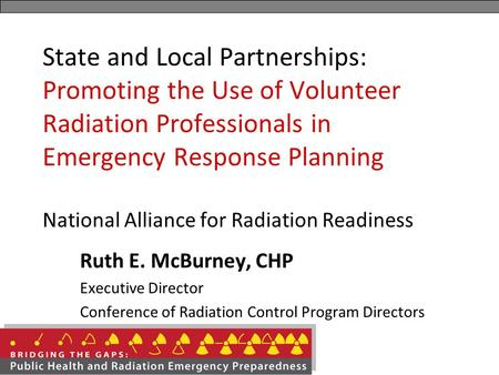 State and Local Partnerships: Promoting the Use of Volunteer Radiation Professionals in Emergency Response Planning National Alliance for Radiation Readiness.