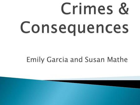 Emily Garcia and Susan Mathe.  crime is doing something illegal — such as destroying someone else's property or using illicit drugs — that is punishable.