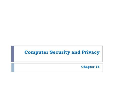 Computer Security and Privacy Chapter 15. 2 Overview  This chapter covers:  Hardware loss, hardware damage, and system failure, and the safeguards that.