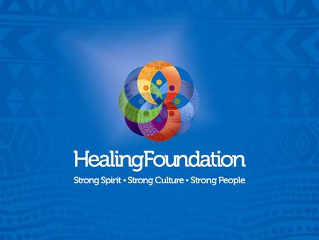 WHO ARE WE The Aboriginal and Torres Strait Islander Healing Foundation is an independent Indigenous organisation with a focus on healing our community.
