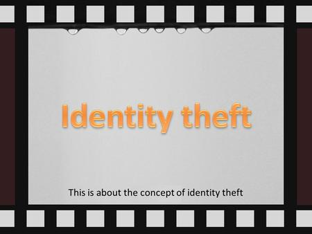 This is about the concept of identity theft. Identity theft is a form of stealing someone's identity in which someone pretends to be someone else by assuming.