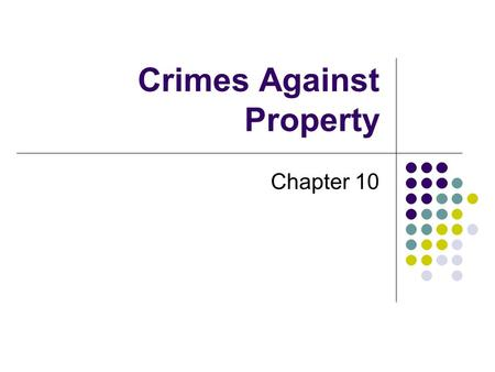 Crimes Against Property Chapter 10. Arson It's a crime to burn any structure or building, even if it's yours.