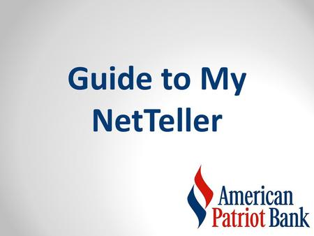 Guide to My NetTeller. My NetTeller Provides a dashboard style view of NetTeller Options. An alternative, customizable landing page for the end-user.