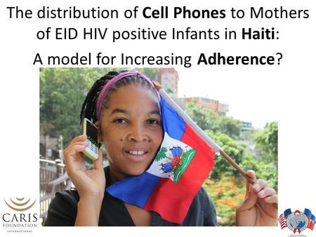 The distribution of Cell Phones to Mothers of EID HIV positive Infants in Haiti: A model for Increasing Adherence?