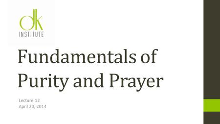 Lecture 12 April 20, 2014 Fundamentals of Purity and Prayer.