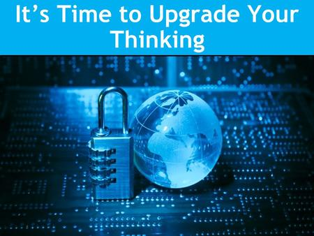 It's Time to Upgrade Your Thinking. 2012 Q1 & Q2 Cyber Breaches Source: Identity Theft Resource Center, 7/2/12 213 breaches with over 8.5 million records.