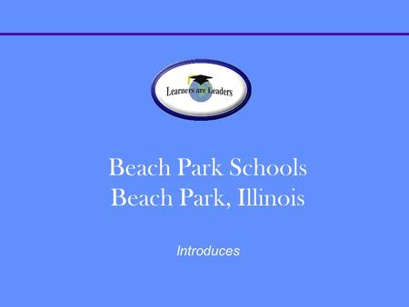 Beach Park Schools Beach Park, Illinois Introduces.