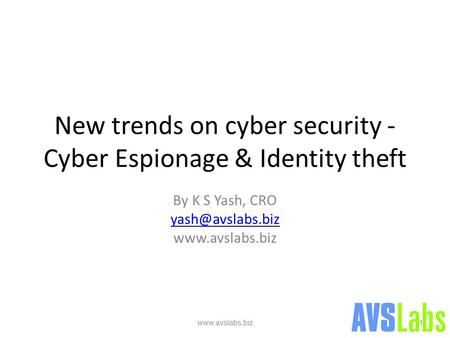 New trends on cyber security - Cyber Espionage & Identity theft By K S Yash, CRO  1.