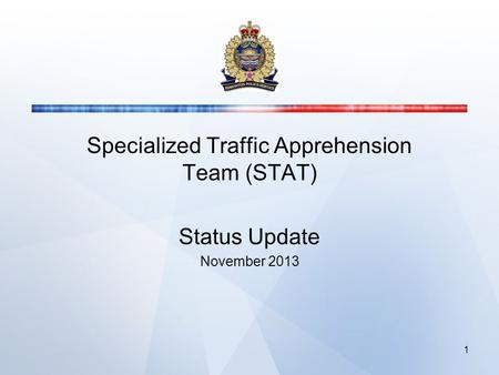 Specialized Traffic Apprehension Team (STAT) Status Update November 2013 1.