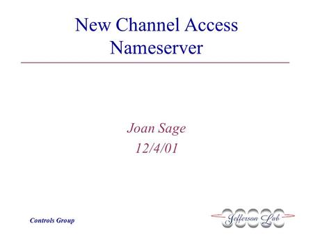 Controls Group New Channel Access Nameserver Joan Sage 12/4/01.