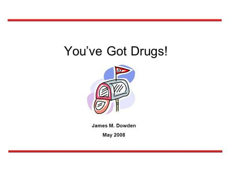 You've Got Drugs! James M. Dowden May 2008. Current Environment.