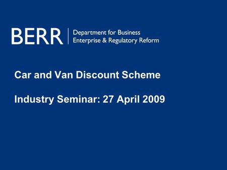 Car and Van Discount Scheme Industry Seminar: 27 April 2009.