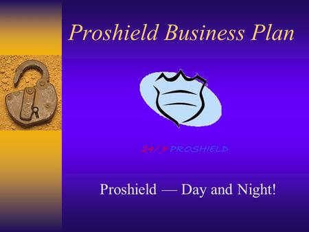 Proshield Business Plan Proshield — Day and Night! 24/ 7 PROSHIELD.