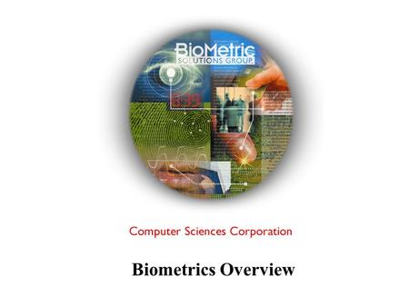 Biometrics Overview. Biometrics Identification or verification of an individual based on a physical characteristic or trait.