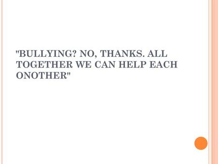 BULLYING? NO, THANKS. ALL TOGETHER WE CAN HELP EACH ONOTHER