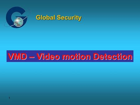 1 VMD – Video motion Detection Global Security. 2 Why intelligent Video? Who's watching all these monitors ??? It's Impossible!!!!