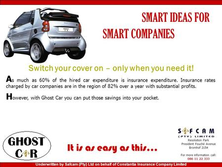SMART IDEAS FOR SMART COMPANIES Switch your cover on – only when you need it! A s much as 60% of the hired car expenditure is insurance expenditure. Insurance.