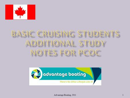 Advantage Boating, 20111. To prepare you for the legal and safe practices of boating and to successfully obtain your 'Pleasure Craft Operators' Card.
