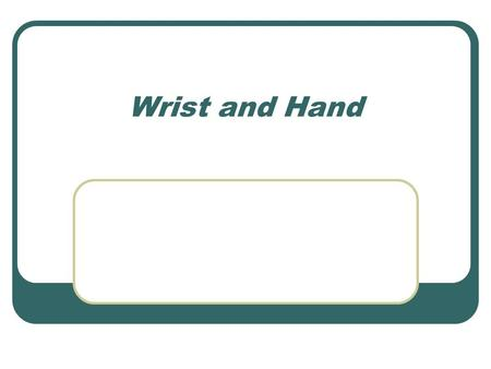 Wrist and Hand. Wrist Wrist is a joint complex consisting of radio- carpal joint and many relationships between the carpal bones Review of carpals Proximal.
