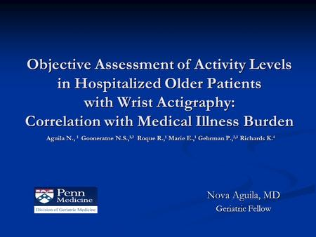 Objective Assessment of Activity Levels in Hospitalized Older Patients with Wrist Actigraphy: Correlation with Medical Illness Burden Aguila N., 1 Gooneratne.