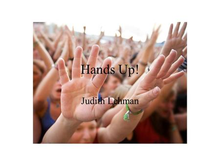 "Hands Up! Judith Lehman. Carpals ""Some Lovers Try Positions That They Can't Handle"""