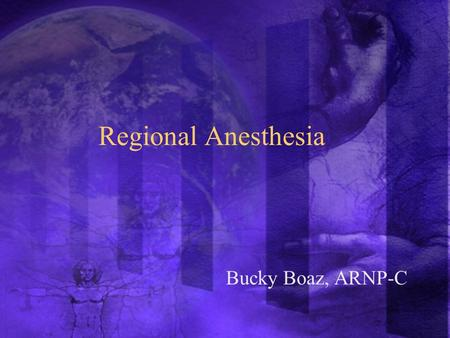 Regional Anesthesia Bucky Boaz, ARNP-C. Indications  Distortion from local infiltration  Large area  Most efficacious  Extensive manipulation.
