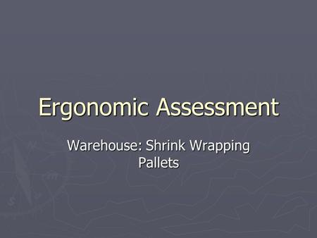 Ergonomic Assessment Warehouse: Shrink Wrapping Pallets.