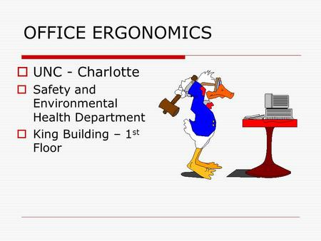 OFFICE ERGONOMICS  UNC - Charlotte  Safety and Environmental Health Department  King Building – 1 st Floor.
