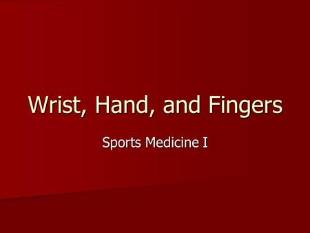 Wrist, Hand, and Fingers Sports Medicine I. Anatomy Site of most minor, yet irritating conditions Site of most minor, yet irritating conditions Wrist.
