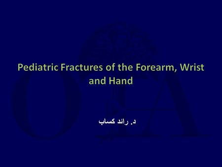 Pediatric Fractures of the Forearm, Wrist and Hand