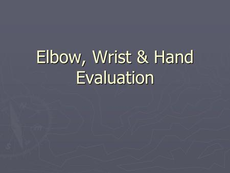 Elbow, Wrist & Hand Evaluation