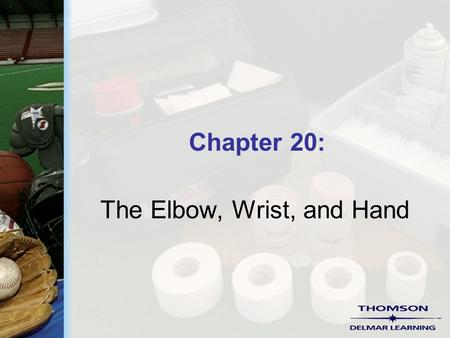 Chapter 20: The Elbow, Wrist, and Hand. Copyright ©2004 by Thomson Delmar Learning. ALL RIGHTS RESERVED. 2 Common Injuries  Contusions  Olecranon bursitis.