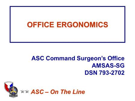 OFFICE ERGONOMICS ASC Command Surgeon's Office AMSAS-SG DSN