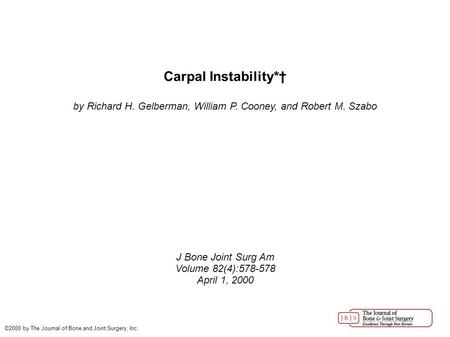 Carpal Instability*† by Richard H. Gelberman, William P. Cooney, and Robert M. Szabo J Bone Joint Surg Am Volume 82(4):578-578 April 1, 2000 ©2000 by The.