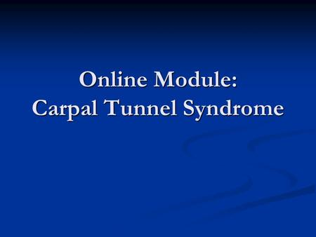 Online Module: Carpal Tunnel Syndrome. Carpal Tunnel Syndrome (CTS) By far the most common entrapment neuropathy, especially of the upper extremity. By.
