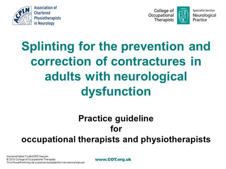 Www.COT.org.uk Splinting for the prevention and correction of contractures in adults with neurological dysfunction Practice guideline for occupational.