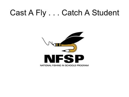 Cast A Fly... Catch A Student. 11 STEPS TO THE BASIC FLY CAST Cast Setup 1.Stance 2.3 rod lengths 3.Grip 4.Line on finger 5.Elbow set 6.Wrist in line.