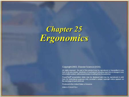 Chapter 25 Ergonomics Copyright 2003, Elsevier Science (USA). All rights reserved. No part of this product may be reproduced or transmitted in any form.