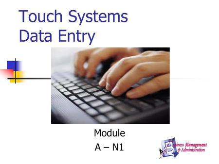 Touch Systems Data Entry Module A – N1. LEARNING TO KEY CORRECTLY The human body is not designed for long sessions of repetitive movement. You might even.