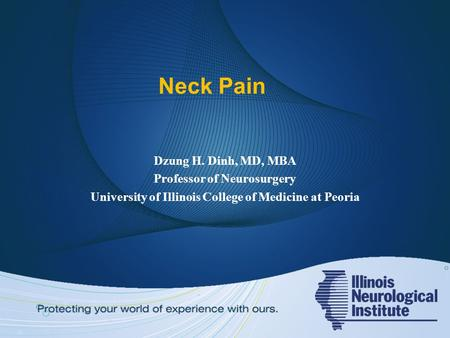 Neck Pain Dzung H. Dinh, MD, MBA Professor of Neurosurgery University of Illinois College of Medicine at Peoria.