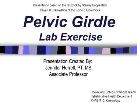 Pelvic Girdle Lab Exercise Presentation based on the textbook by Stanley Hoppenfeld: Physical Examination of the Spine & Extremities Presentation Created.