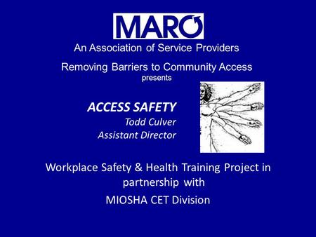 ACCESS SAFETY Todd Culver Assistant Director Workplace Safety & Health Training Project in partnership with MIOSHA CET Division An Association of Service.